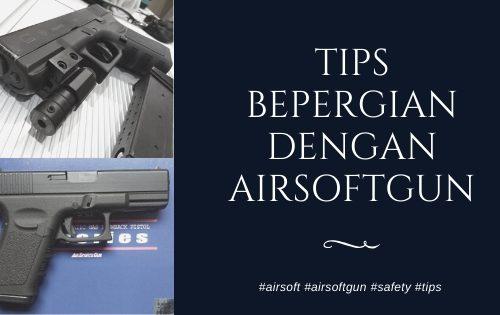 Tips Berpergian dengan Airsoftgun