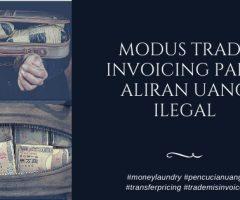Modus Trade Misinvoicing pada Aliran Uang Ilegal